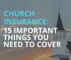 Church Insurance: 15 Important Things You Need To Cover